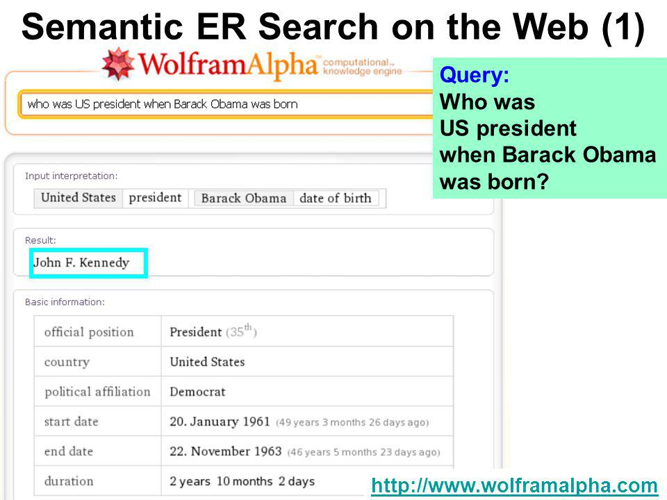 10/54 Semantic ER Search on the Web (1) http://www.wolframalpha.com Query: Who was mayor of Indianapolis when Barack Obama was born?