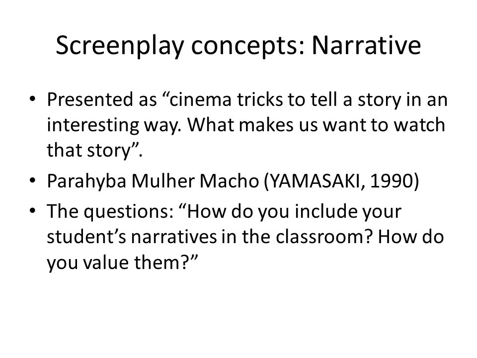 Screenplay concepts: Narrative Presented as cinema tricks to tell a story in an interesting way.