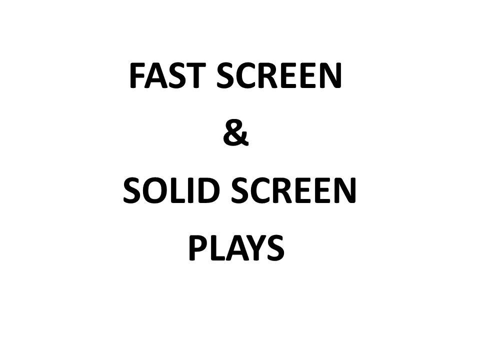 FAST SCREEN & SOLID SCREEN PLAYS