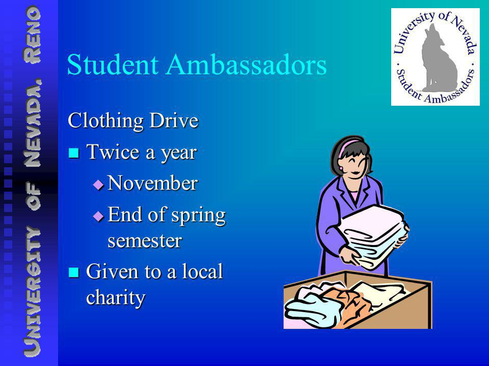 Student Ambassadors Clothing Drive Twice a year Twice a year November November End of spring semester End of spring semester Given to a local charity Given to a local charity