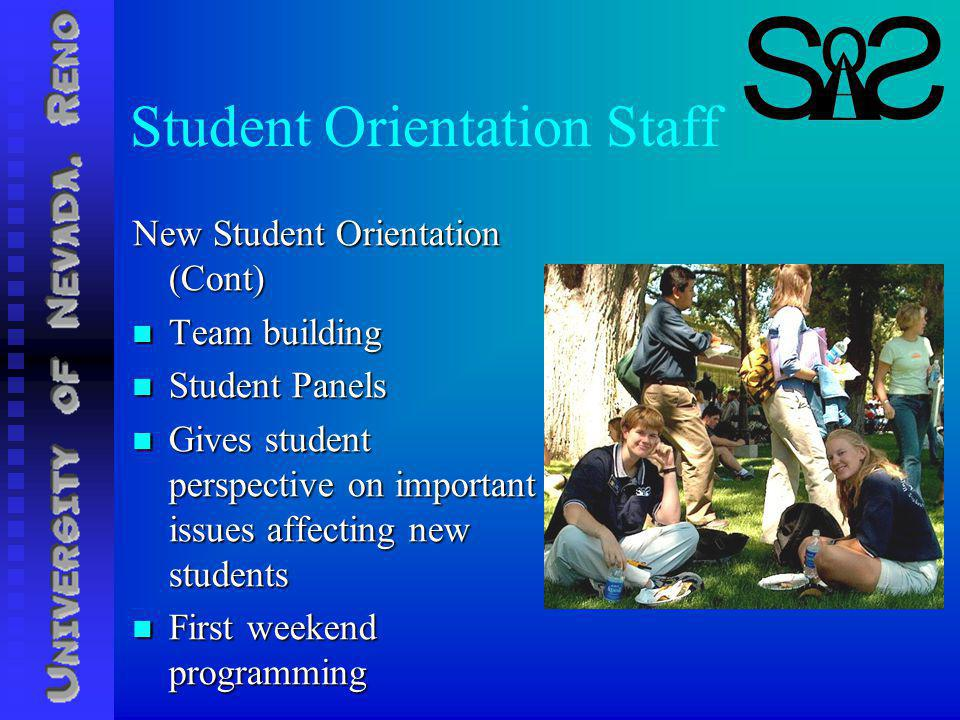 Student Orientation Staff New Student Orientation (Cont) Team building Team building Student Panels Student Panels Gives student perspective on important issues affecting new students Gives student perspective on important issues affecting new students First weekend programming First weekend programming