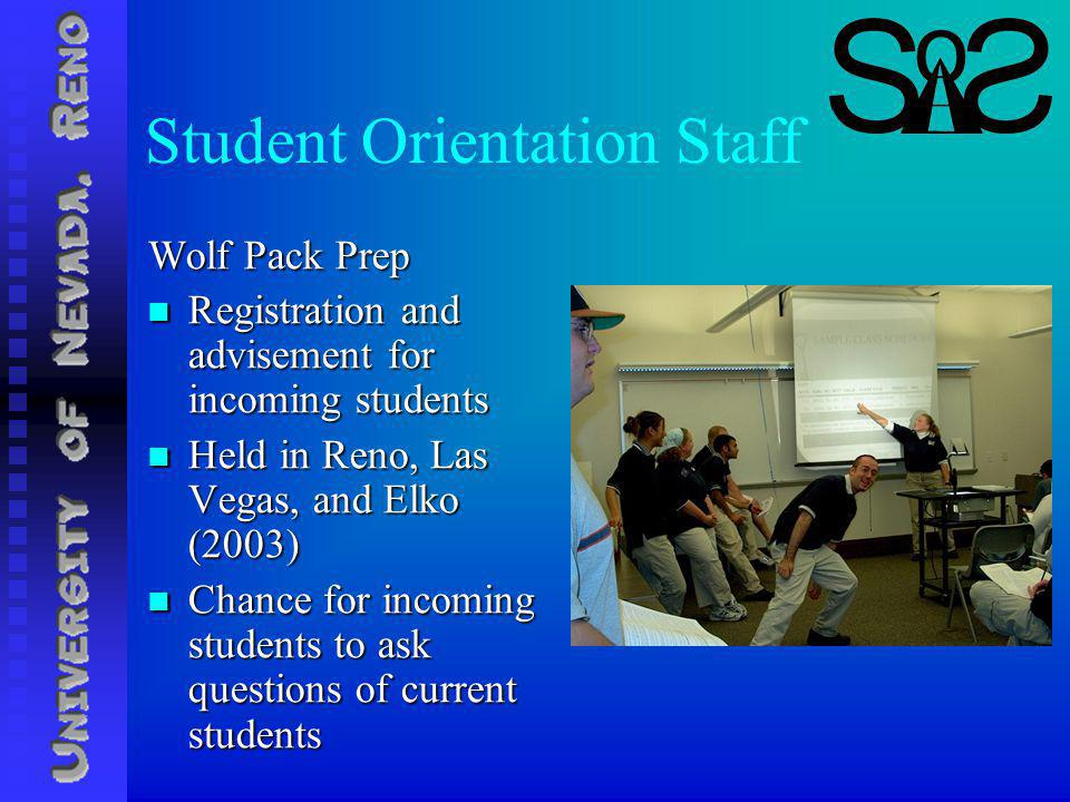 Student Orientation Staff Wolf Pack Prep Registration and advisement for incoming students Registration and advisement for incoming students Held in Reno, Las Vegas, and Elko (2003) Held in Reno, Las Vegas, and Elko (2003) Chance for incoming students to ask questions of current students Chance for incoming students to ask questions of current students