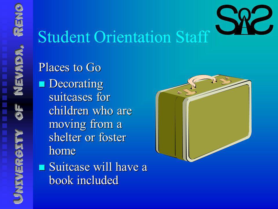 Student Orientation Staff Places to Go Decorating suitcases for children who are moving from a shelter or foster home Decorating suitcases for children who are moving from a shelter or foster home Suitcase will have a book included Suitcase will have a book included