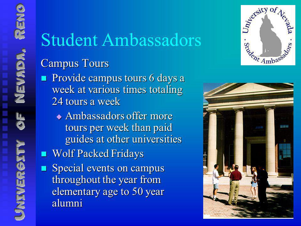 Student Ambassadors Campus Tours Provide campus tours 6 days a week at various times totaling 24 tours a week Provide campus tours 6 days a week at various times totaling 24 tours a week Ambassadors offer more tours per week than paid guides at other universities Ambassadors offer more tours per week than paid guides at other universities Wolf Packed Fridays Wolf Packed Fridays Special events on campus throughout the year from elementary age to 50 year alumni Special events on campus throughout the year from elementary age to 50 year alumni