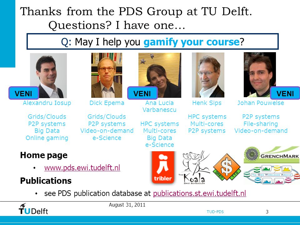 3 TUD-PDS Thanks from the PDS Group at TU Delft. Questions? I have one… August 31, 2011 Home page www.pds.ewi.tudelft.nl Publications see PDS publicat