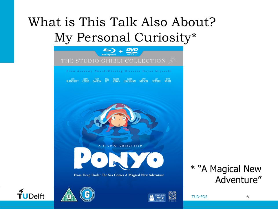 6 TUD-PDS What is This Talk Also About My Personal Curiosity* * A Magical New Adventure