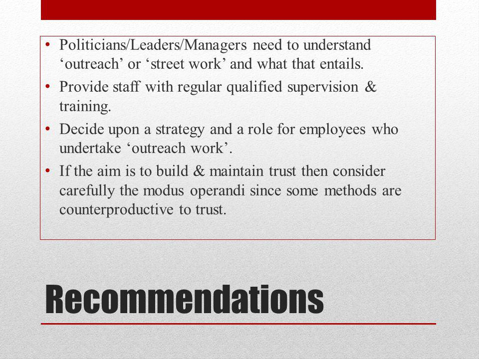 Recommendations Politicians/Leaders/Managers need to understand outreach or street work and what that entails.