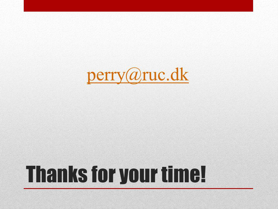 Thanks for your time! perry@ruc.dk