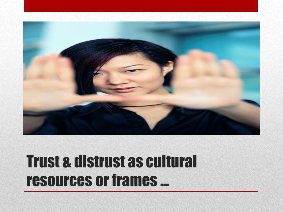 Trust & distrust as cultural resources or frames …