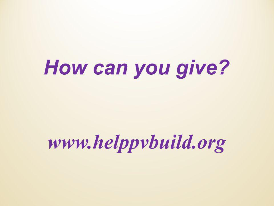How can you give? www.helppvbuild.org
