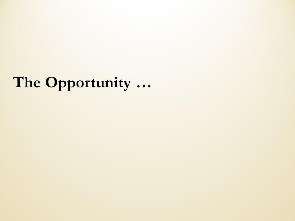 The Opportunity …