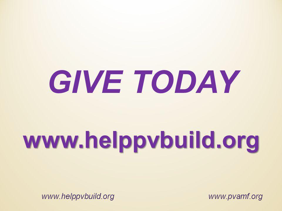 GIVE TODAY www.helppvbuild.org www.pvamf.org www.helppvbuild.org