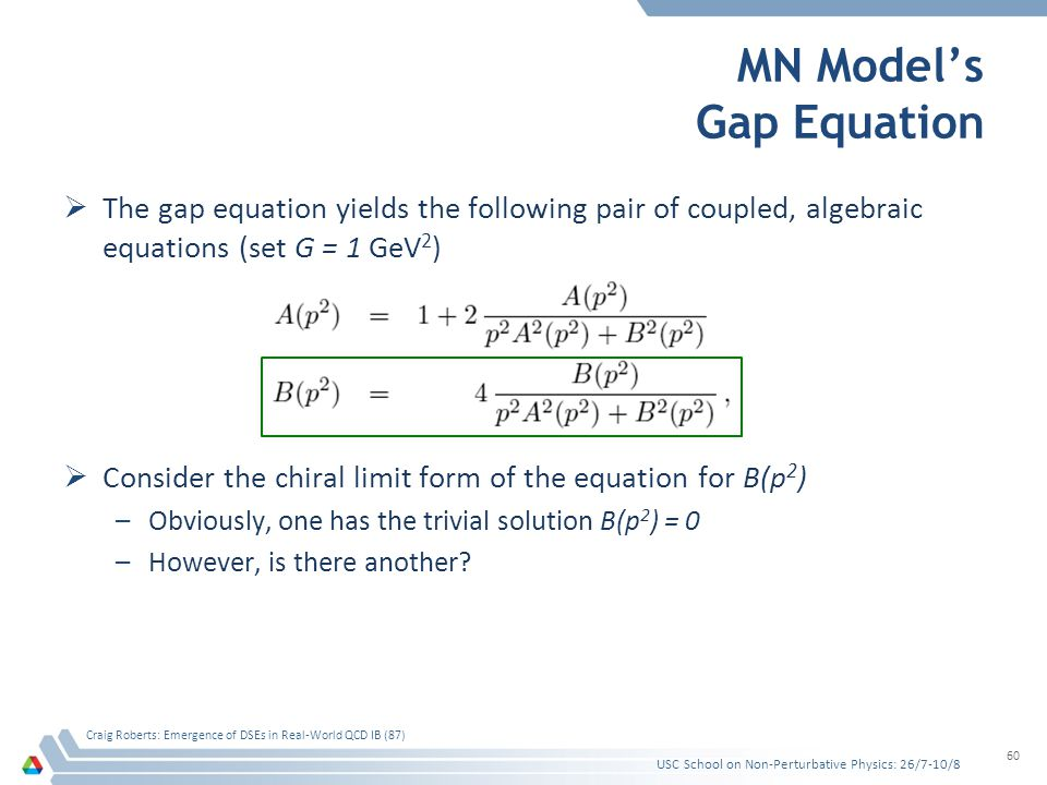 MN Models Gap Equation The gap equation yields the following pair of coupled, algebraic equations (set G = 1 GeV 2 ) Consider the chiral limit form of