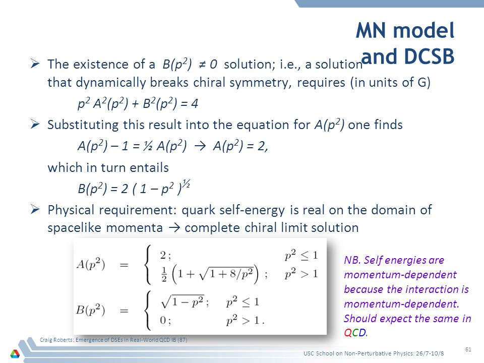 MN model and DCSB The existence of a B(p 2 ) 0 solution; i.e., a solution that dynamically breaks chiral symmetry, requires (in units of G) p 2 A 2 (p