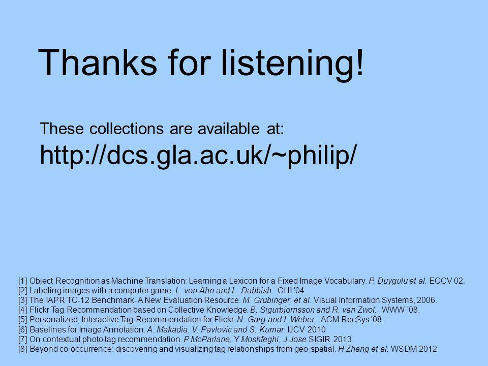 These collections are available at: http://dcs.gla.ac.uk/~philip/ Thanks for listening.