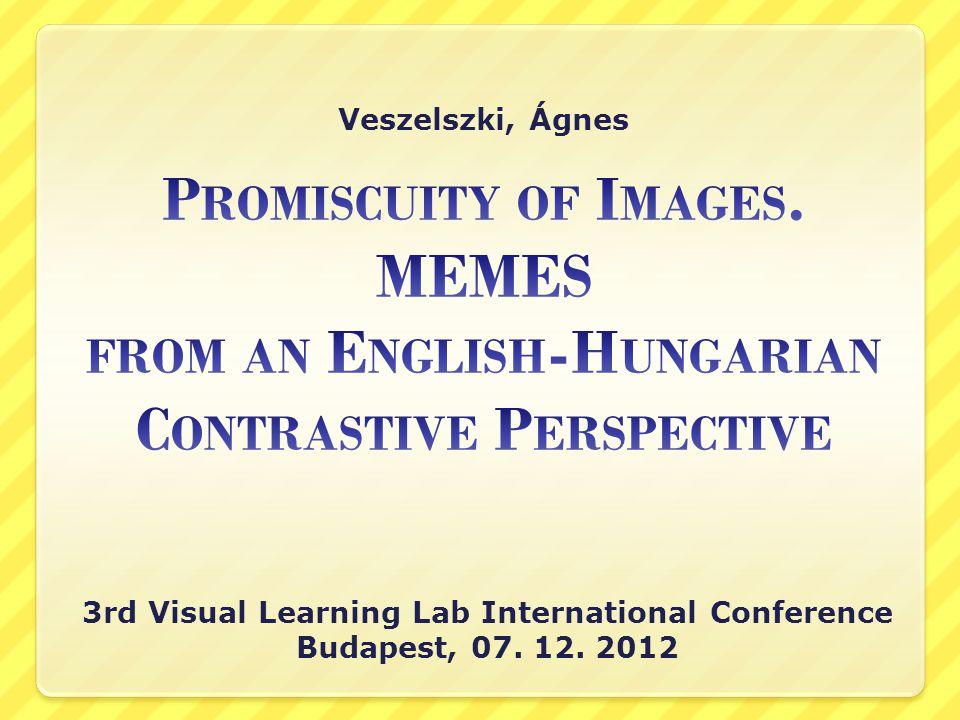 Veszelszki, Ágnes 3rd Visual Learning Lab International Conference Budapest, 07. 12. 2012