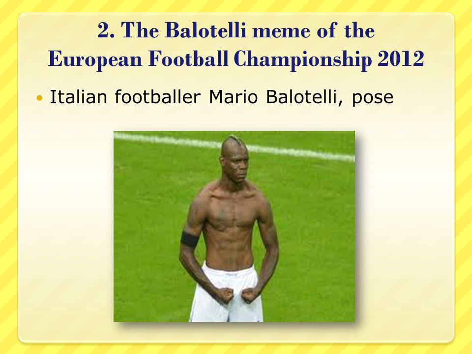 2. The Balotelli meme of the European Football Championship 2012 Italian footballer Mario Balotelli, pose
