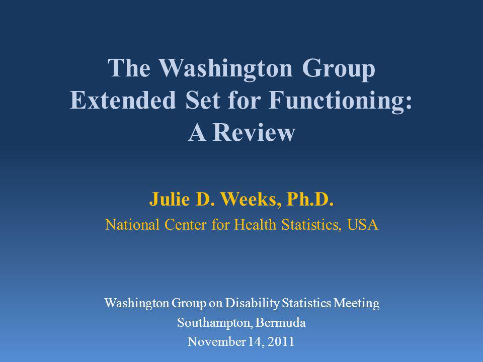 The Washington Group Extended Set for Functioning: A Review Julie D.
