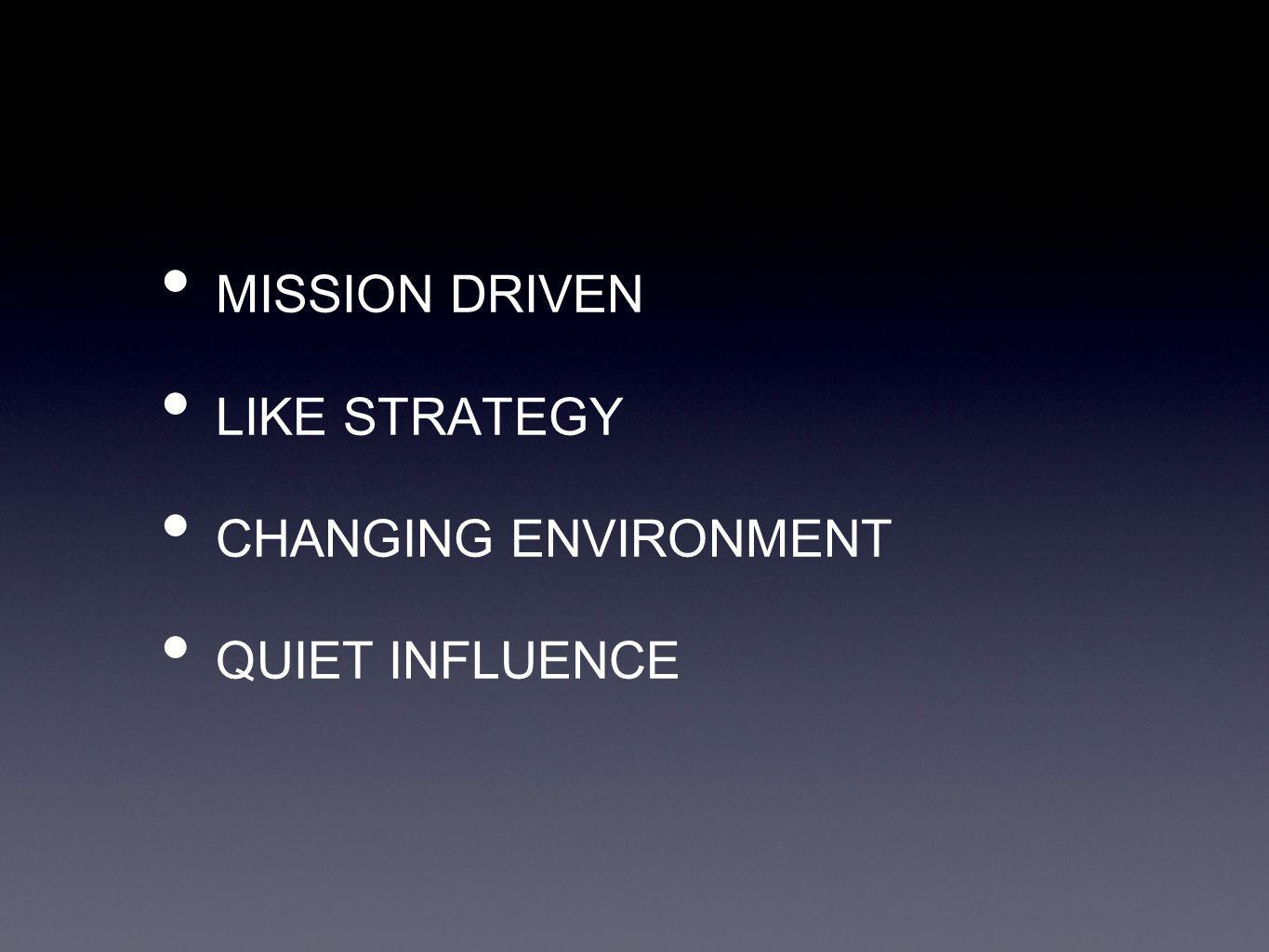 MISSION DRIVEN LIKE STRATEGY CHANGING ENVIRONMENT QUIET INFLUENCE
