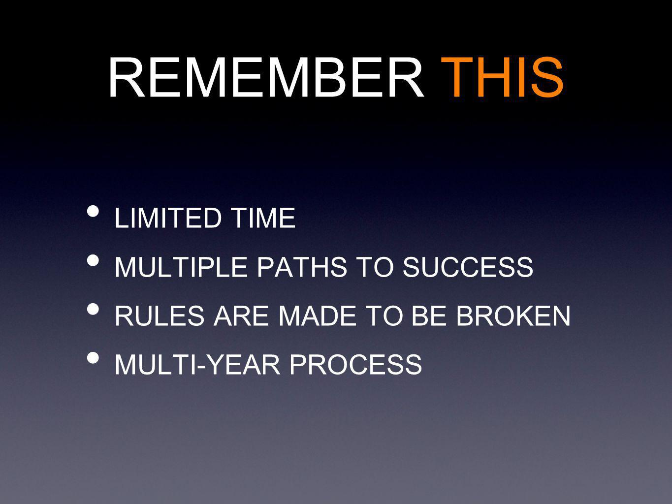 REMEMBER THIS LIMITED TIME MULTIPLE PATHS TO SUCCESS RULES ARE MADE TO BE BROKEN MULTI-YEAR PROCESS
