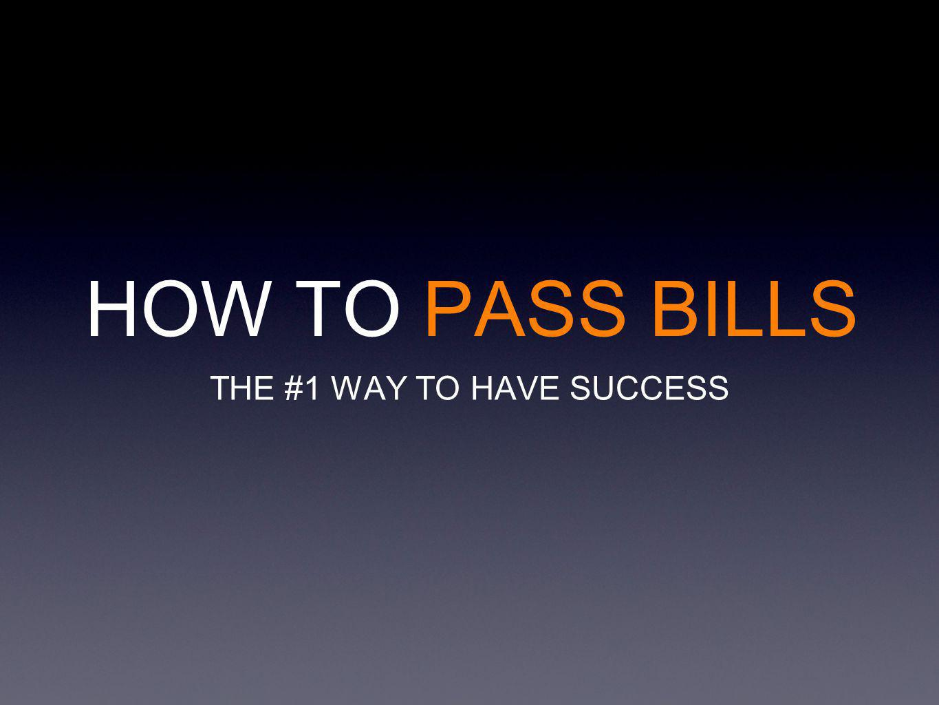 HOW TO PASS BILLS THE #1 WAY TO HAVE SUCCESS