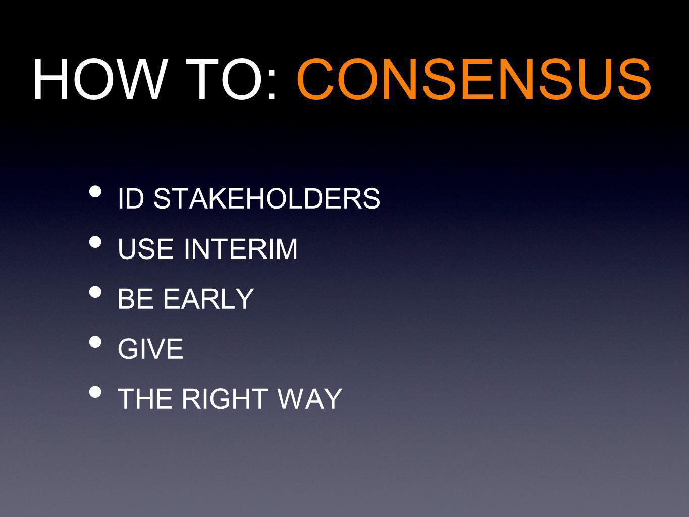 HOW TO: CONSENSUS ID STAKEHOLDERS USE INTERIM BE EARLY GIVE THE RIGHT WAY