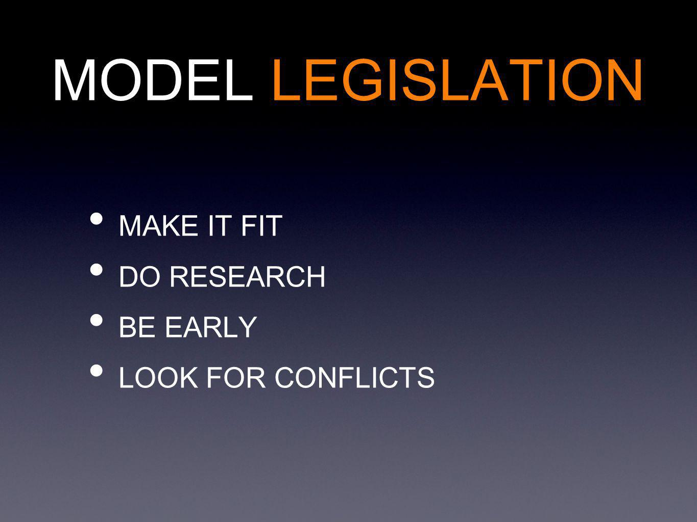 MODEL LEGISLATION MAKE IT FIT DO RESEARCH BE EARLY LOOK FOR CONFLICTS