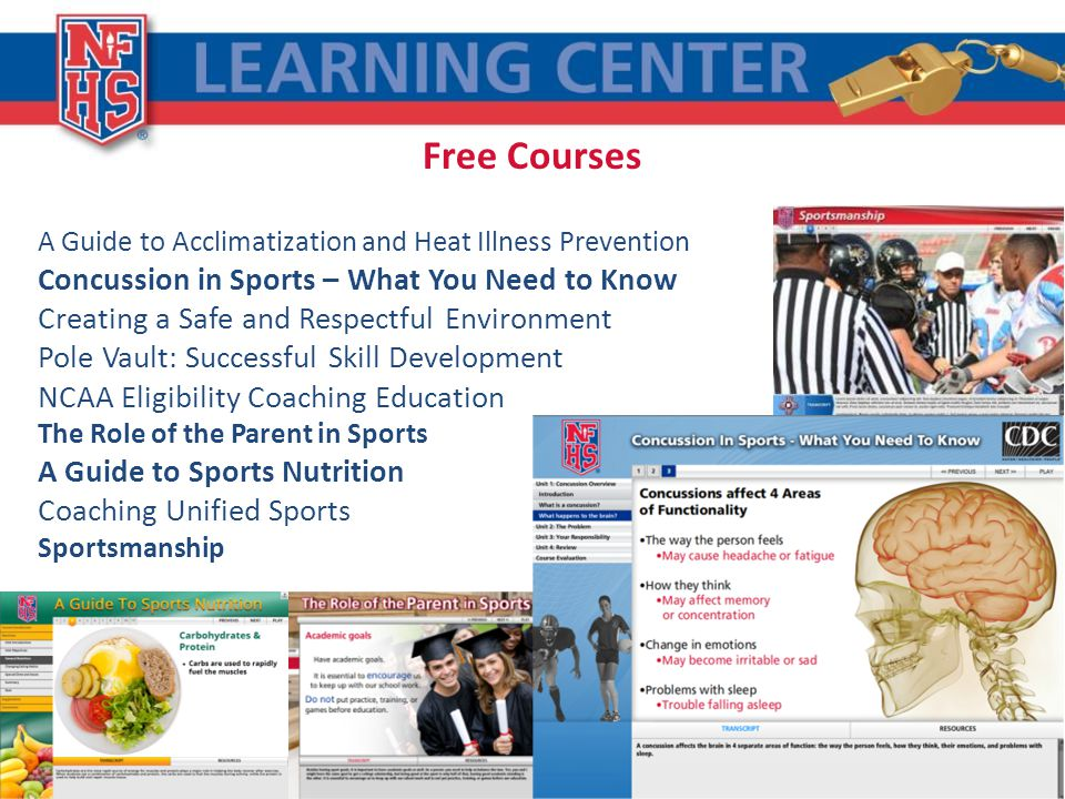 Free Courses A Guide to Acclimatization and Heat Illness Prevention Concussion in Sports – What You Need to Know Creating a Safe and Respectful Environment Pole Vault: Successful Skill Development NCAA Eligibility Coaching Education The Role of the Parent in Sports A Guide to Sports Nutrition Coaching Unified Sports Sportsmanship