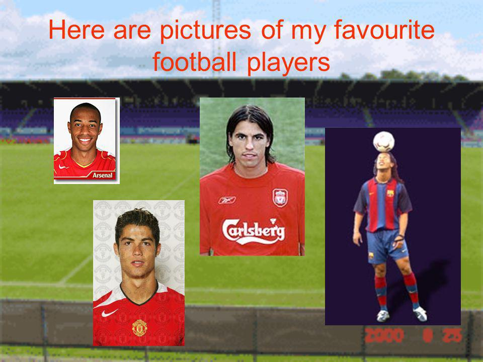 Here are pictures of my favourite football players