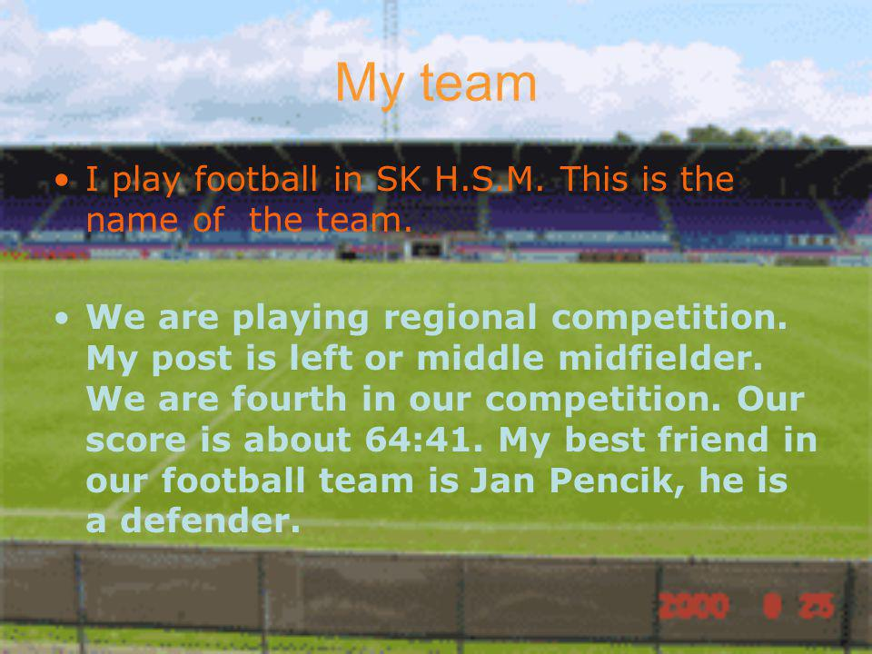 My team I play football in SK H.S.M. This is the name of the team.