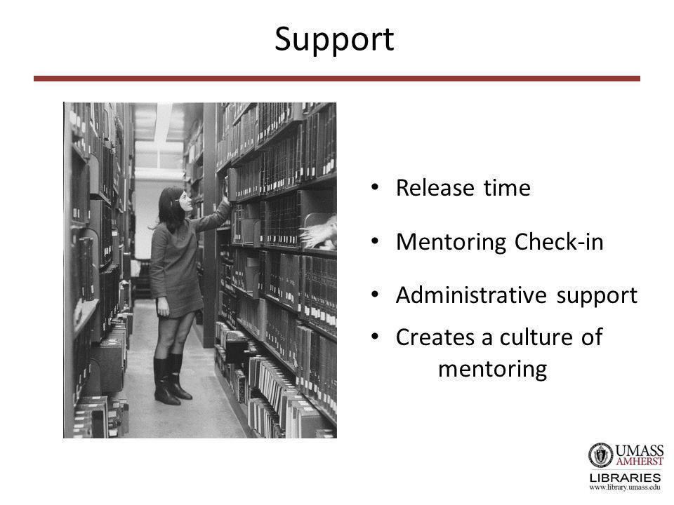 Support Release time Mentoring Check-in Administrative support Creates a culture of mentoring