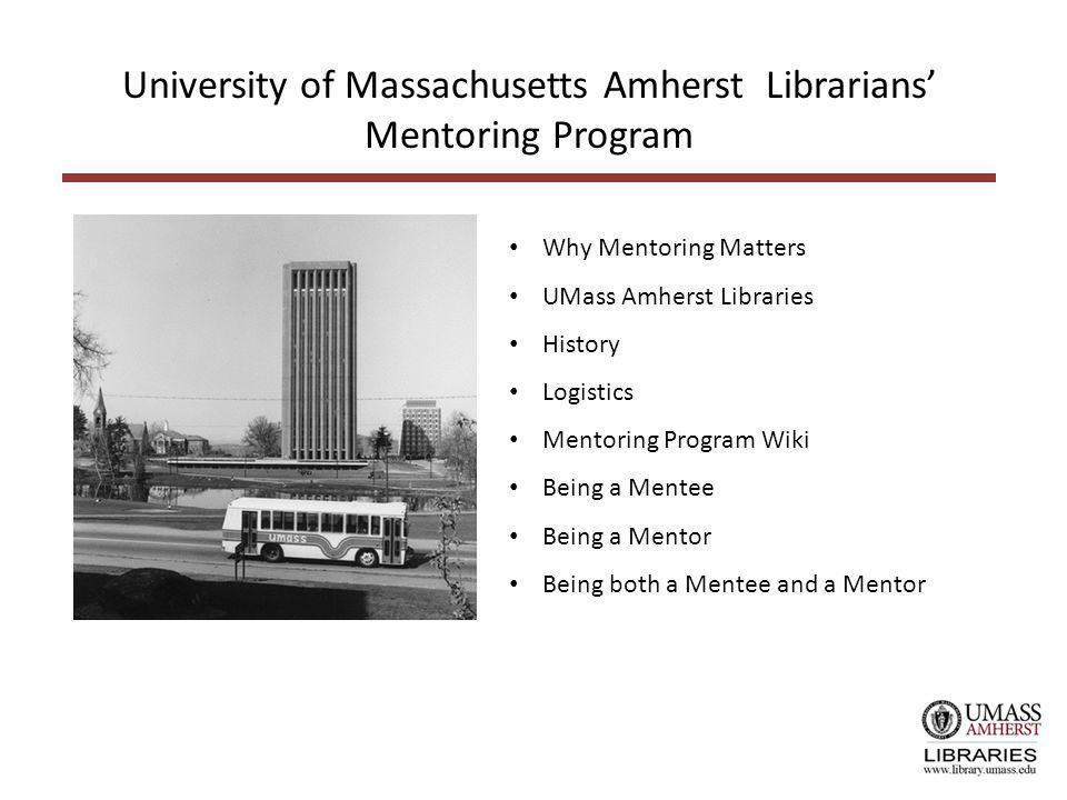 Why Mentoring Matters UMass Amherst Libraries History Logistics Mentoring Program Wiki Being a Mentee Being a Mentor Being both a Mentee and a Mentor