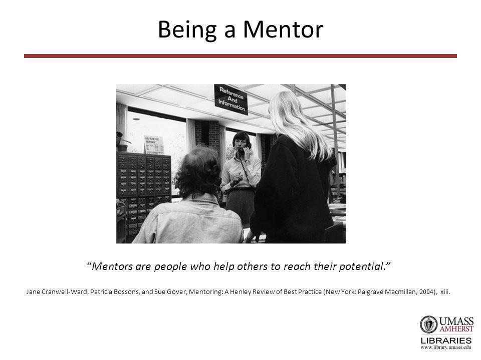 Being a Mentor Mentors are people who help others to reach their potential.