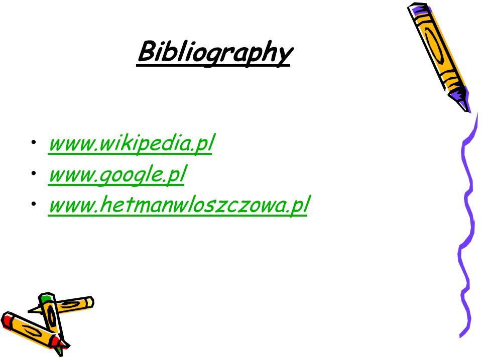Bibliography www.wikipedia.pl www.google.pl www.hetmanwloszczowa.pl