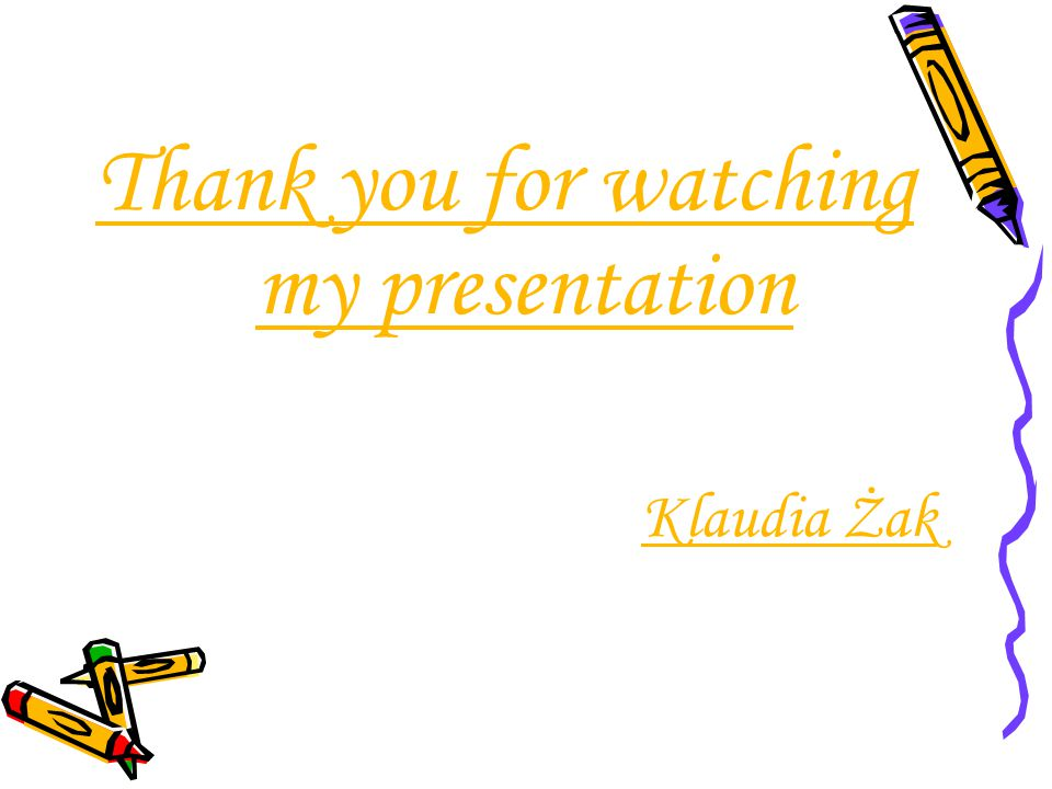 Thank you for watching my presentation Klaudia Żak