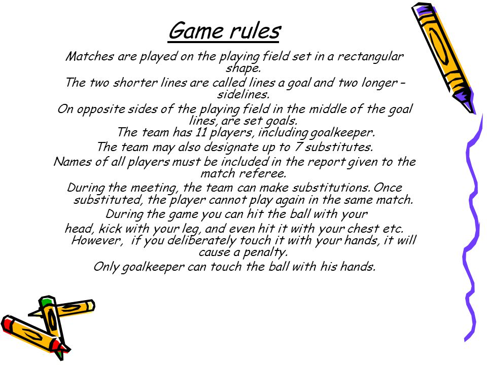Game rules Matches are played on the playing field set in a rectangular shape.