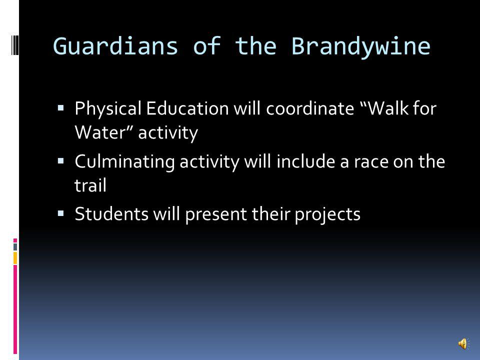 Guardians of the Brandywine Students will communicate with students in a different parts of the watershed - and in different parts of the world - who cannot easily access clean water They will utilize writing and technology to propose educational or functional initiatives to preserve water quality