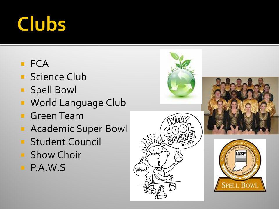 FCA Science Club Spell Bowl World Language Club Green Team Academic Super Bowl Student Council Show Choir P.A.W.S