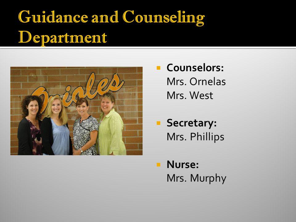 Counselors: Mrs. Ornelas Mrs. West Secretary: Mrs. Phillips Nurse: Mrs. Murphy