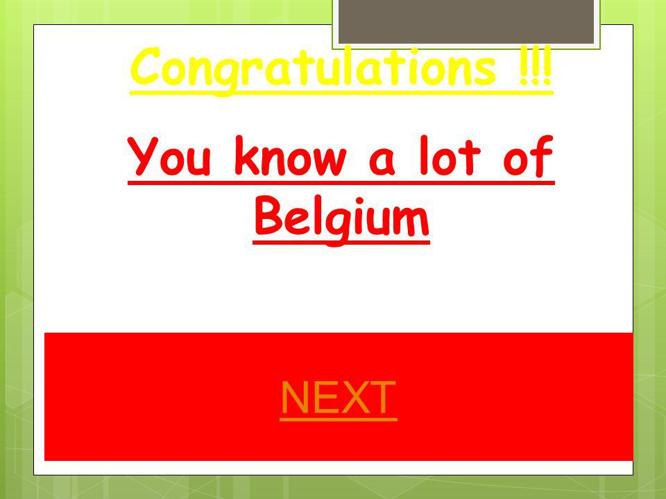 Congratulations !!! You know a lot of Belgium NEXT