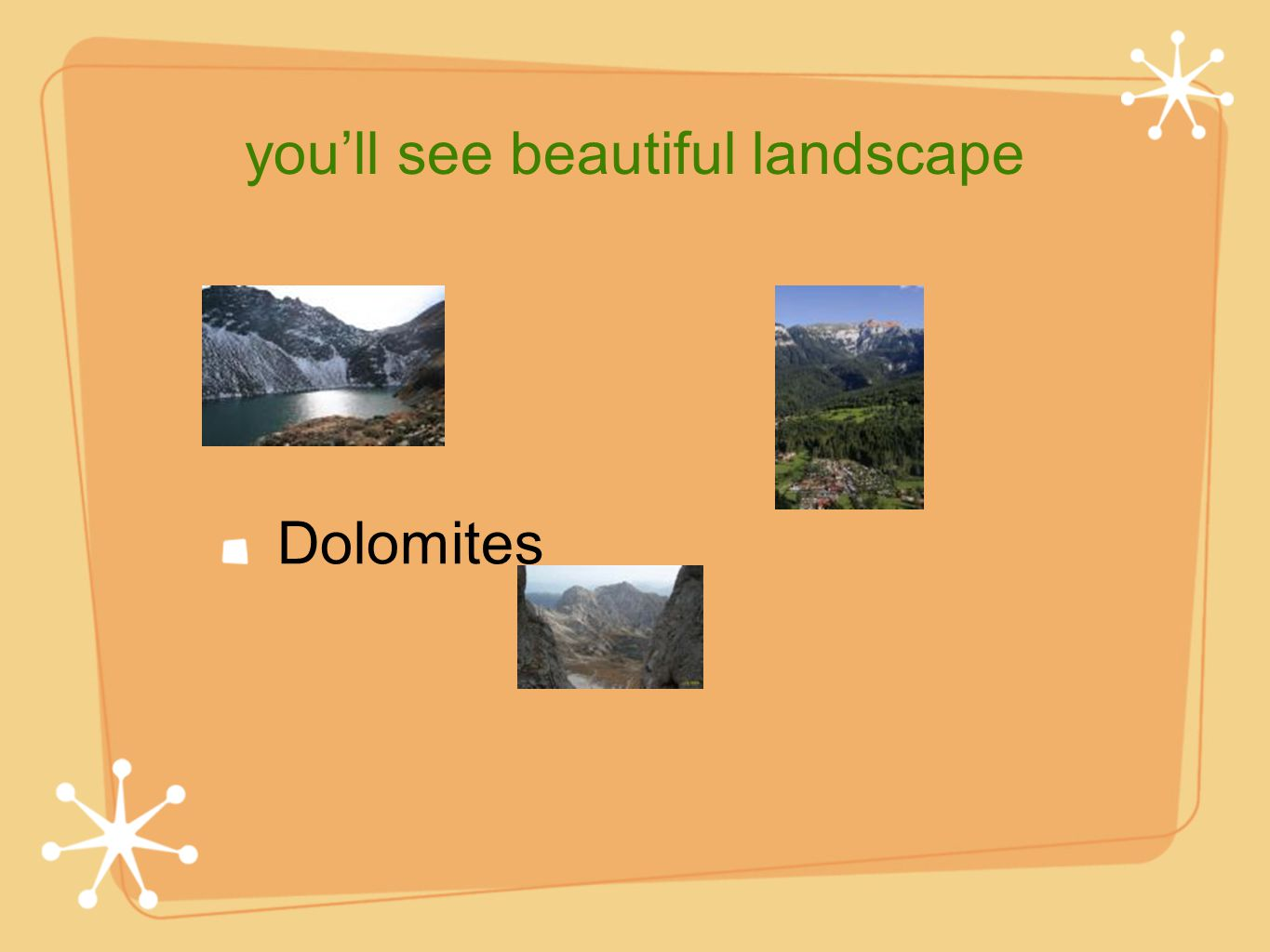 youll see beautiful landscape Dolomites