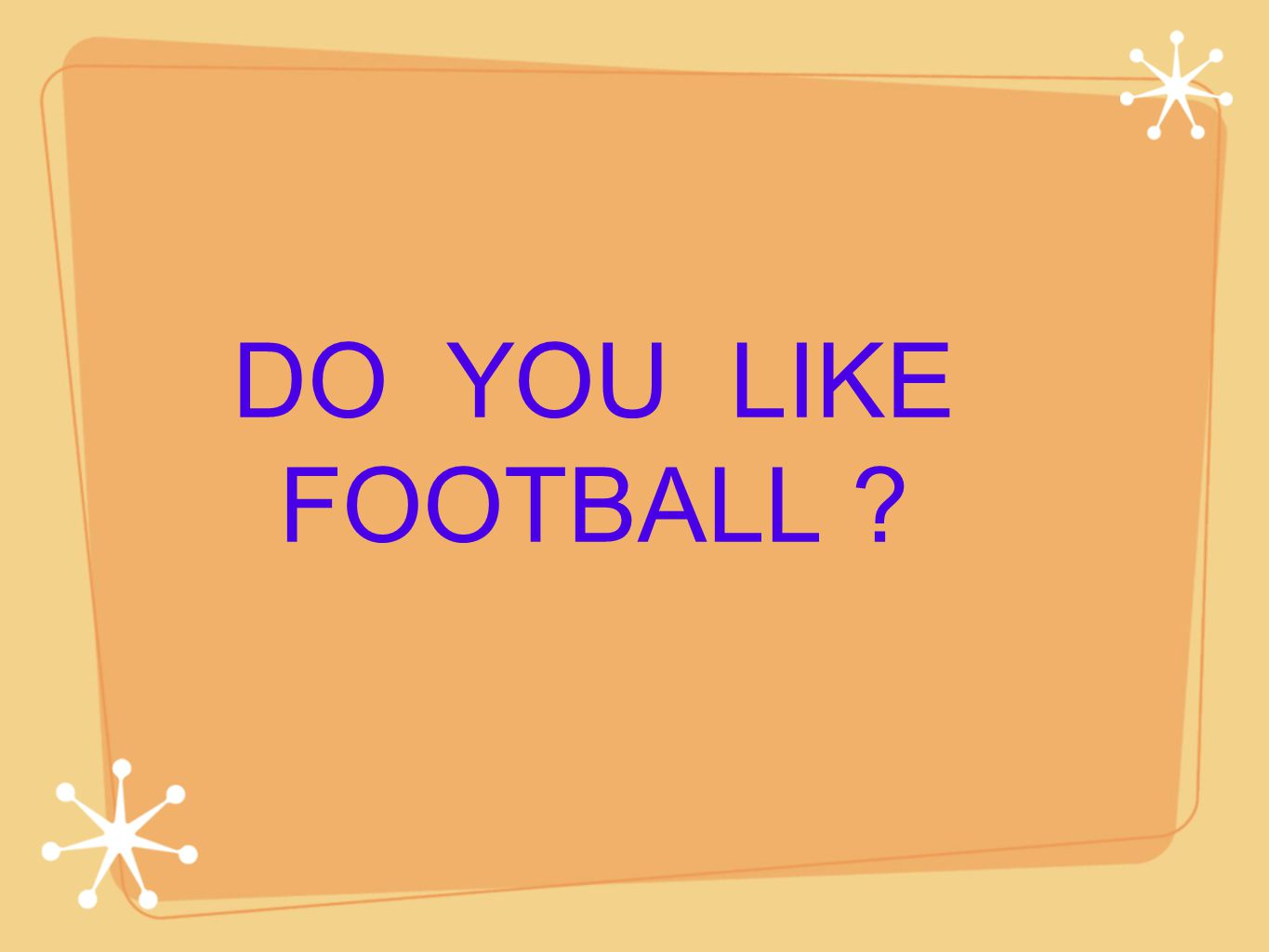 DO YOU LIKE FOOTBALL ?