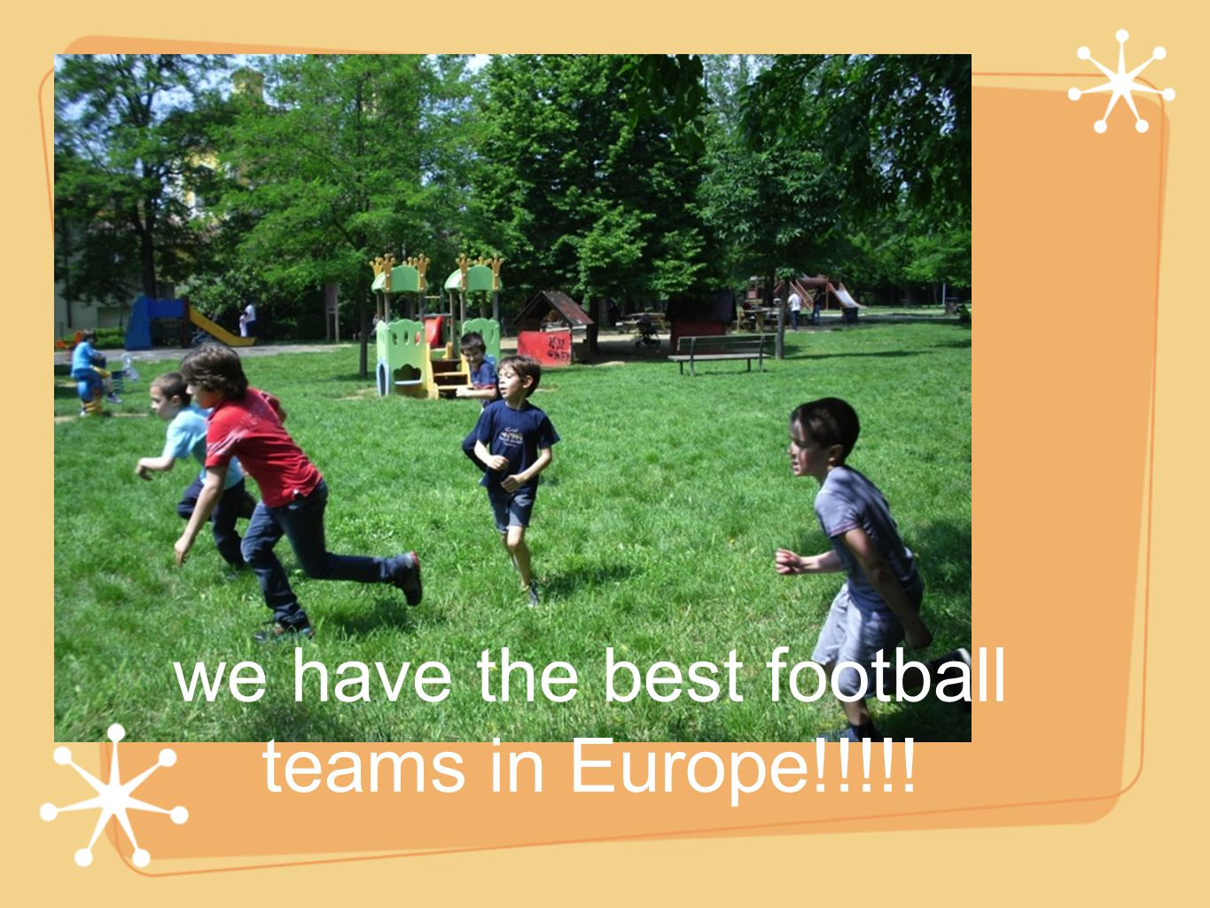 we have the best football teams in Europe!!!!!