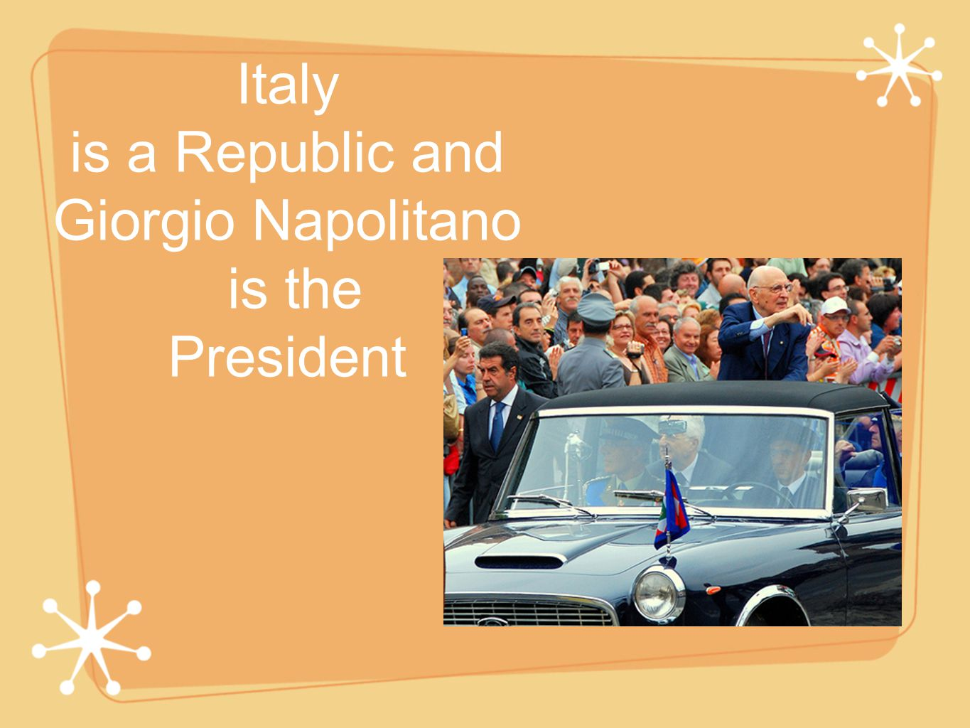 Italy is a Republic and Giorgio Napolitano is the President