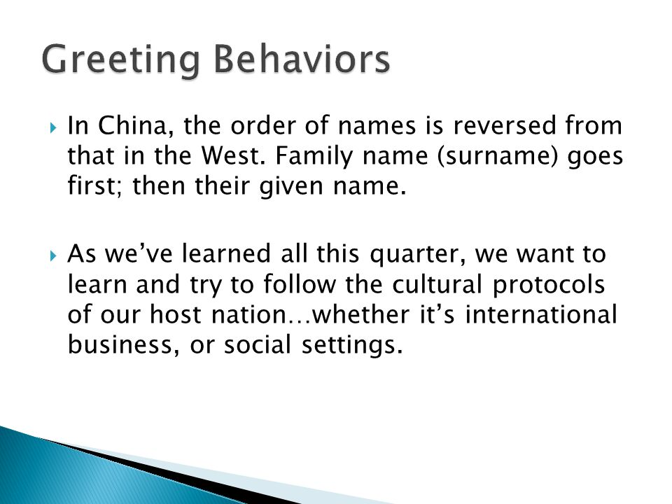 In China, the order of names is reversed from that in the West. Family name (surname) goes first; then their given name. As weve learned all this quar