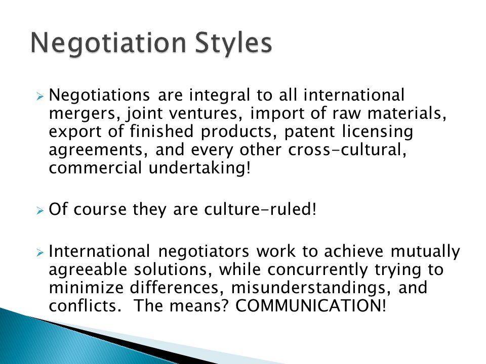 Negotiations are integral to all international mergers, joint ventures, import of raw materials, export of finished products, patent licensing agreeme