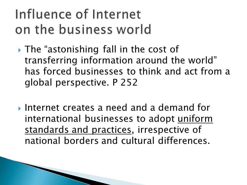 The astonishing fall in the cost of transferring information around the world has forced businesses to think and act from a global perspective. P 252