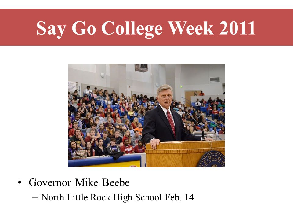 Say Go College Week 2011 Governor Mike Beebe – North Little Rock High School Feb. 14