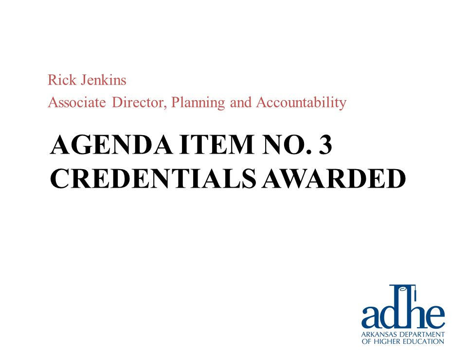AGENDA ITEM NO. 3 CREDENTIALS AWARDED Rick Jenkins Associate Director, Planning and Accountability