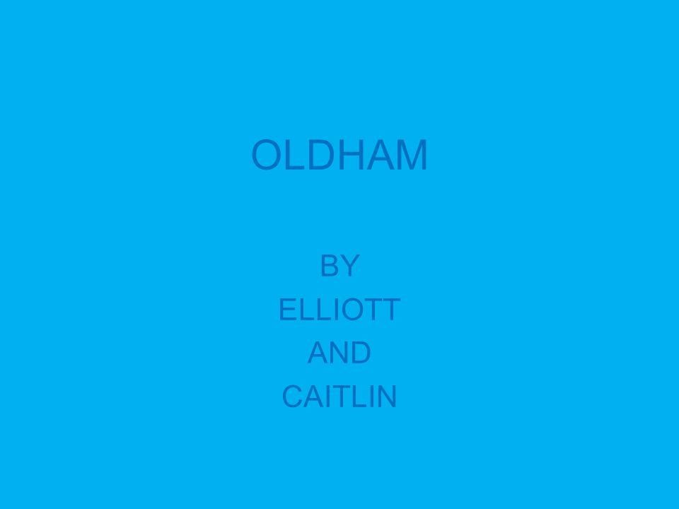 OLDHAM BY ELLIOTT AND CAITLIN